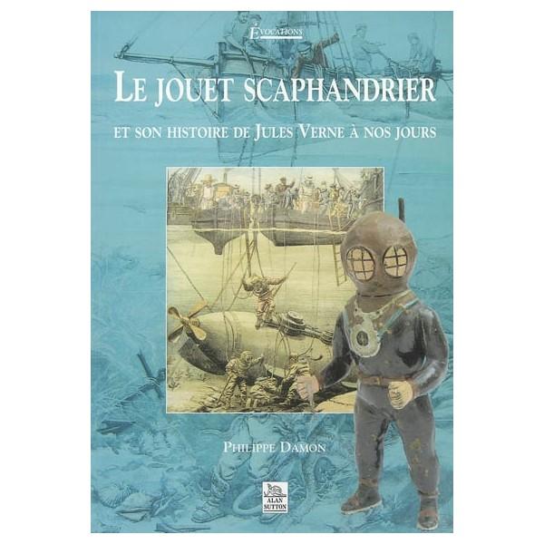 Le jouet scaphandrier et son histoire de Jules Verne à nos jours - Philippe Damon