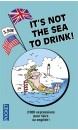 It's not the sea to drink ! : 2.000 expressions pour faire so English !