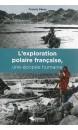 L'exploration polaire francaise, une épopée humaine