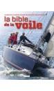 La bible de la voile: du débutant au skipper, un guide pratique pour tous les marins.