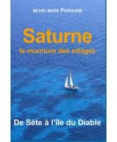 Saturne : le murmure des sillages : de Sète à l'île du Diable